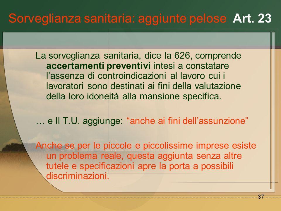 37 Sorveglianza sanitaria: aggiunte pelose Art. 23 La sorveglianza sanitaria, dice la 626, comprende accertamenti preventivi intesi a constatare lasse