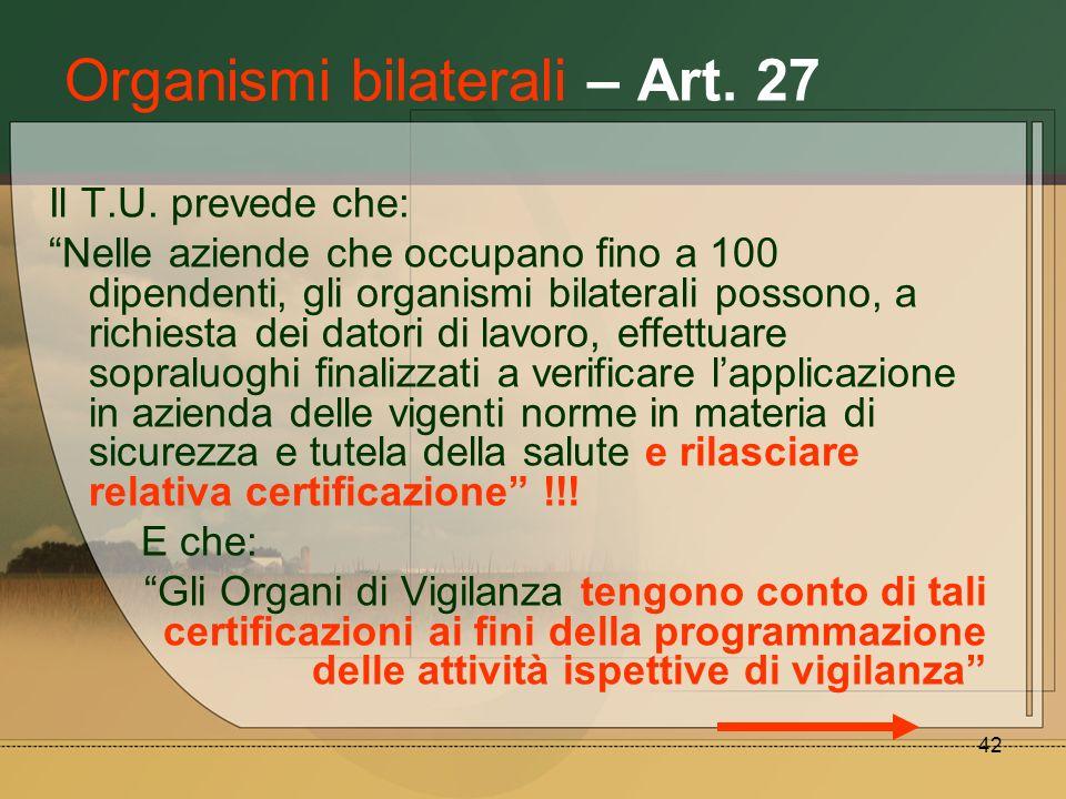 42 Organismi bilaterali – Art. 27 Il T.U. prevede che: Nelle aziende che occupano fino a 100 dipendenti, gli organismi bilaterali possono, a richiesta