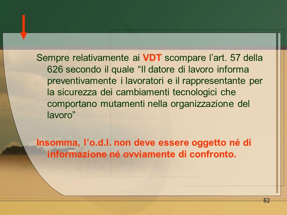 52 Sempre relativamente ai VDT scompare lart. 57 della 626 secondo il quale Il datore di lavoro informa preventivamente i lavoratori e il rappresentan