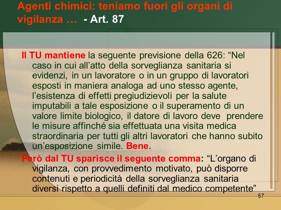 57 Agenti chimici: teniamo fuori gli organi di vigilanza … - Art. 87 Il TU mantiene la seguente previsione della 626: Nel caso in cui allatto della so