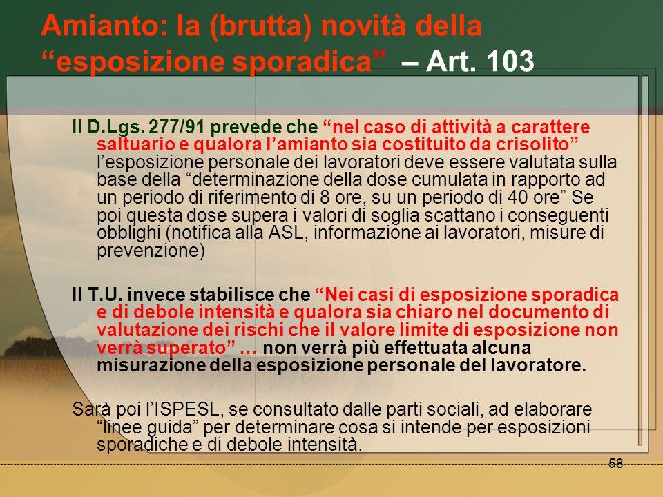58 Amianto: la (brutta) novità della esposizione sporadica – Art. 103 Il D.Lgs. 277/91 prevede che nel caso di attività a carattere saltuario e qualor