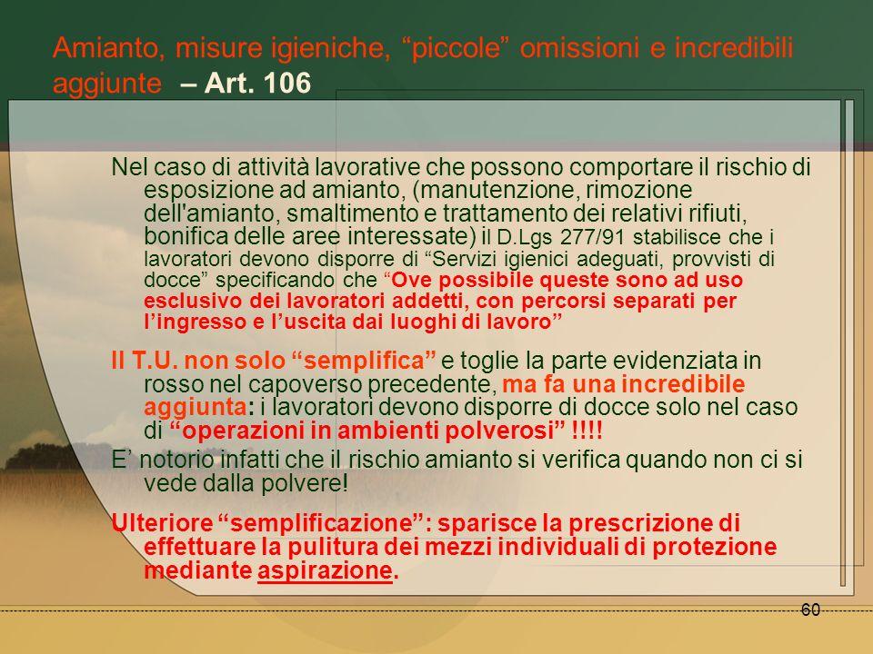 60 Amianto, misure igieniche, piccole omissioni e incredibili aggiunte – Art. 106 Nel caso di attività lavorative che possono comportare il rischio di