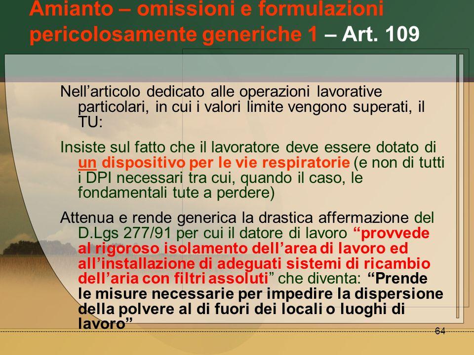 64 Amianto – omissioni e formulazioni pericolosamente generiche 1 – Art. 109 Nellarticolo dedicato alle operazioni lavorative particolari, in cui i va