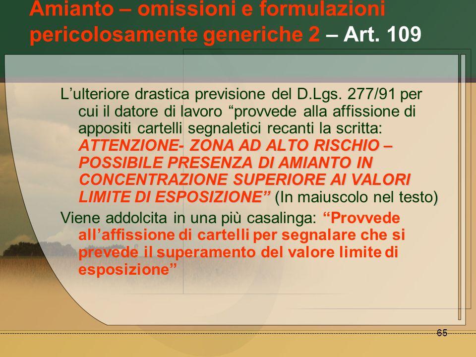 65 Amianto – omissioni e formulazioni pericolosamente generiche 2 – Art. 109 ATTENZIONE- ZONA AD ALTO RISCHIO – POSSIBILE PRESENZA DI AMIANTO IN CONCE