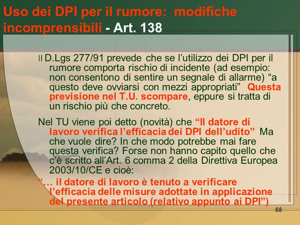 68 Uso dei DPI per il rumore: modifiche incomprensibili - Art. 138 Il D.Lgs 277/91 prevede che se lutilizzo dei DPI per il rumore comporta rischio di