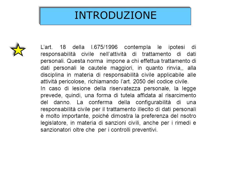 INTRODUZIONE Lart. 18 della l.675/1996 contempla le ipotesi di responsabilità civile nellattività di trattamento di dati personali. Questa norma impon