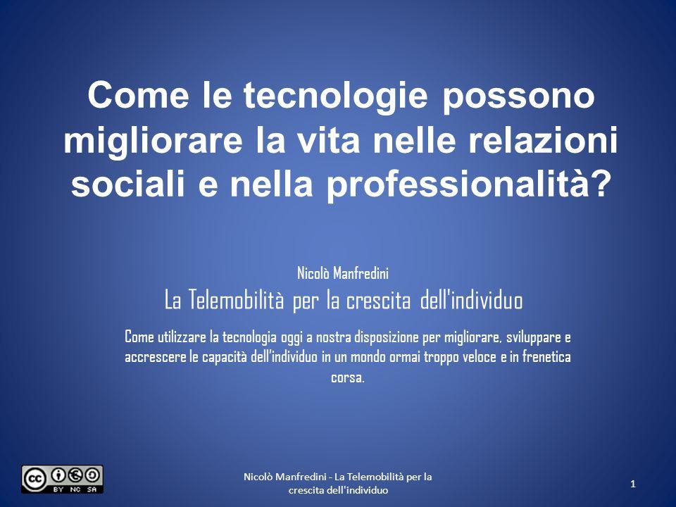 Come le tecnologie possono migliorare la vita nelle relazioni sociali e nella professionalità? 1 Nicolò Manfredini - La Telemobilità per la crescita d