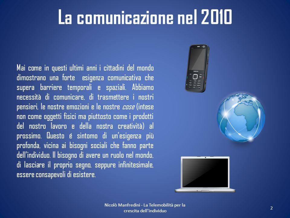 La comunicazione nel 2010 Mai come in questi ultimi anni i cittadini del mondo dimostrano una forte esigenza comunicativa che supera barriere temporal
