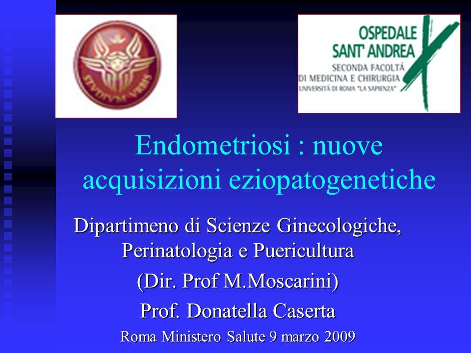 Endometriosi : nuove acquisizioni eziopatogenetiche Dipartimeno di Scienze Ginecologiche, Perinatologia e Puericultura (Dir. Prof M.Moscarini) Prof. D