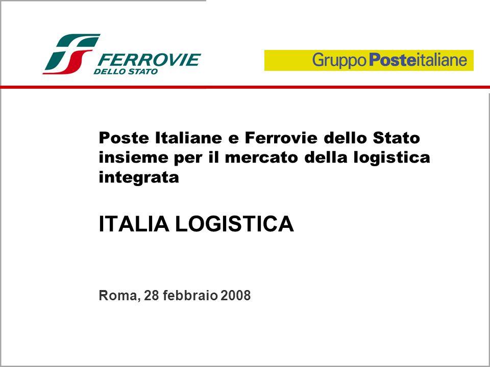 Poste Italiane e Ferrovie dello Stato insieme per il mercato della logistica integrata ITALIA LOGISTICA Roma, 28 febbraio 2008