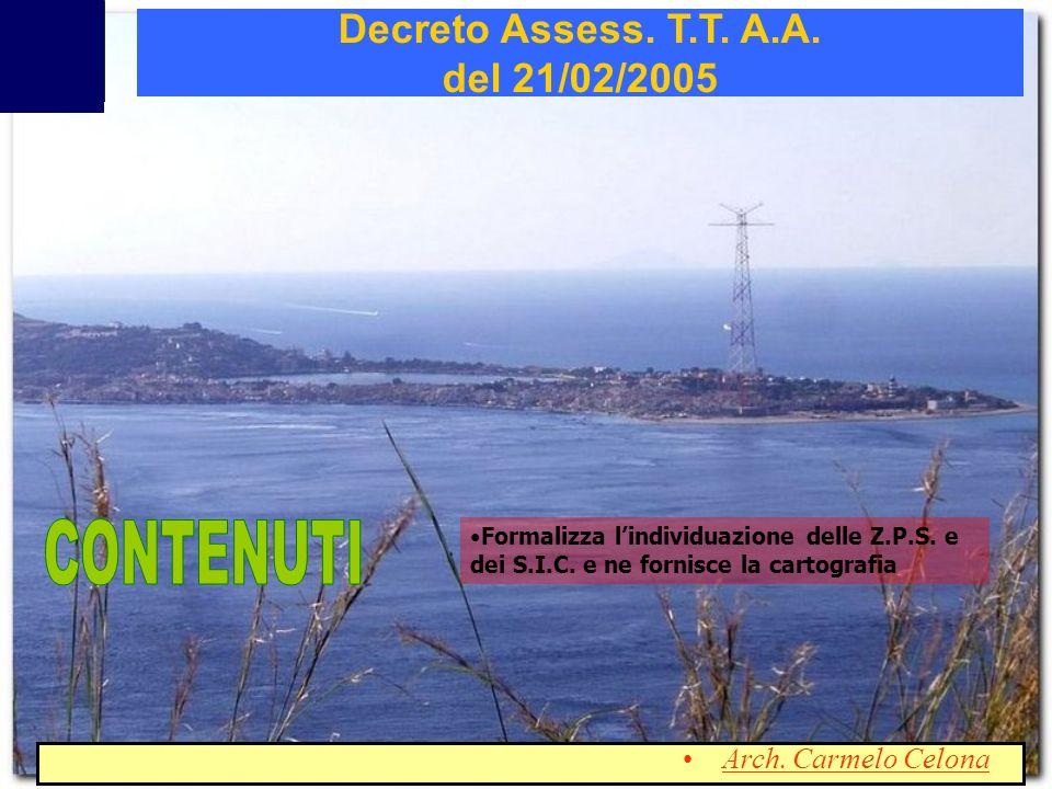 Formalizza lindividuazione delle Z.P.S. e dei S.I.C. e ne fornisce la cartografia Decreto Assess. T.T. A.A. del 21/02/2005 Arch. Carmelo Celona