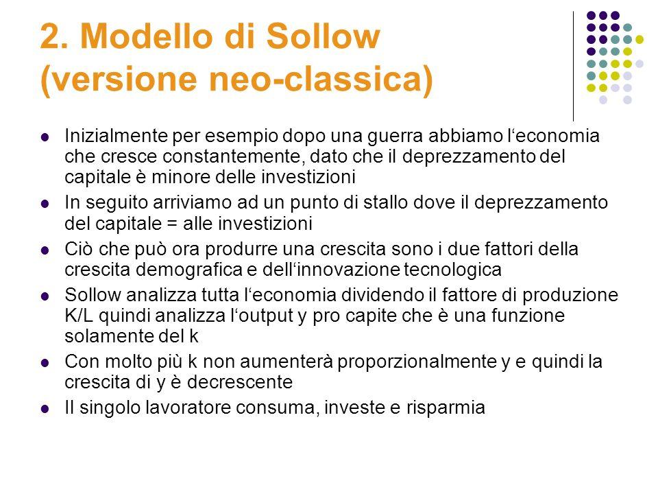 2. Modello di Sollow (versione neo-classica) Inizialmente per esempio dopo una guerra abbiamo leconomia che cresce constantemente, dato che il deprezz