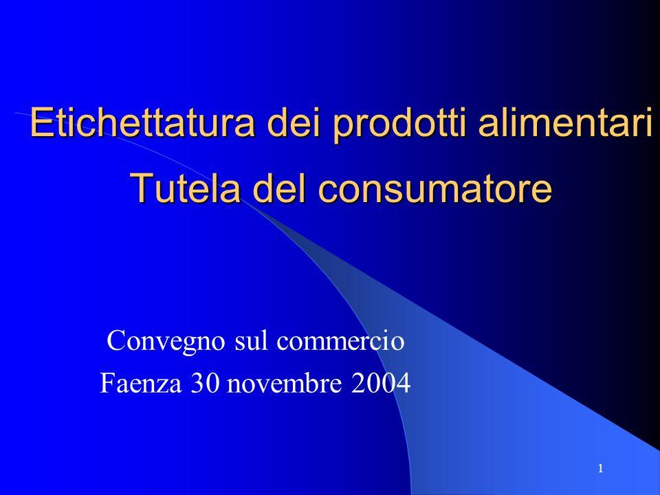 1 Etichettatura dei prodotti alimentari Tutela del consumatore Convegno sul commercio Faenza 30 novembre 2004