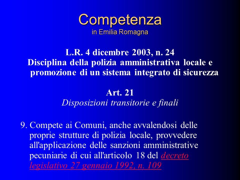Competenza in Emilia Romagna L.R. 4 dicembre 2003, n. 24 Disciplina della polizia amministrativa locale e promozione di un sistema integrato di sicure