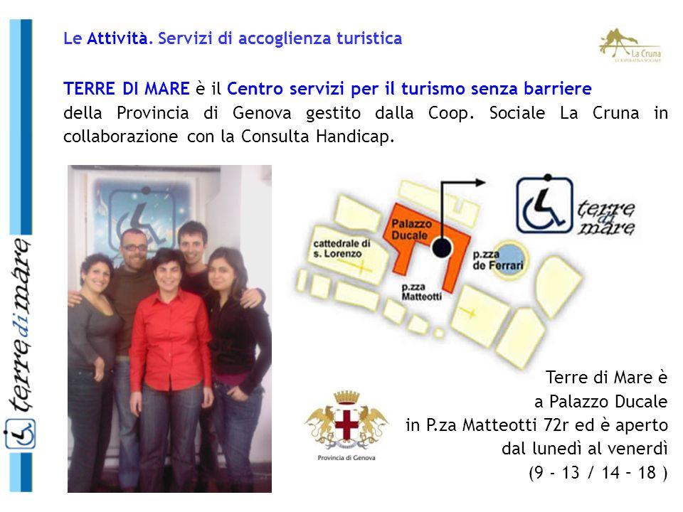 TERRE DI MARE è il Centro servizi per il turismo senza barriere della Provincia di Genova gestito dalla Coop. Sociale La Cruna in collaborazione con l