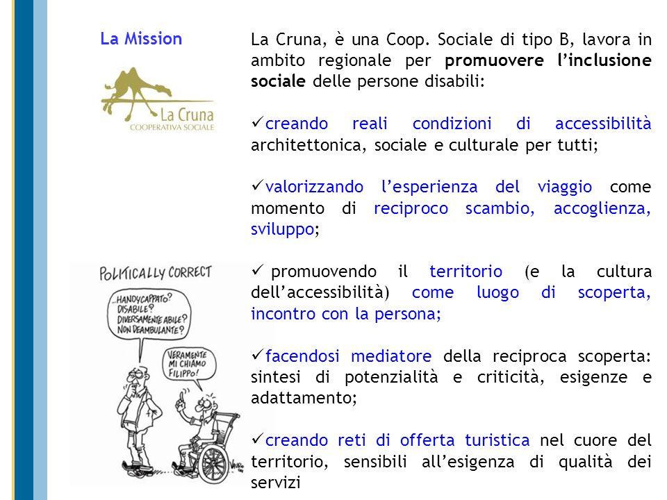 La Mission La Cruna, è una Coop. Sociale di tipo B, lavora in ambito regionale per promuovere linclusione sociale delle persone disabili: creando real