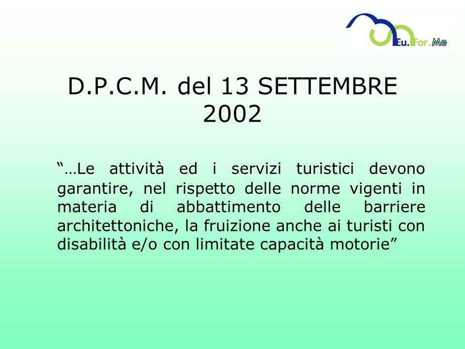 D.P.C.M. del 13 SETTEMBRE 2002 …Le attività ed i servizi turistici devono garantire, nel rispetto delle norme vigenti in materia di abbattimento delle