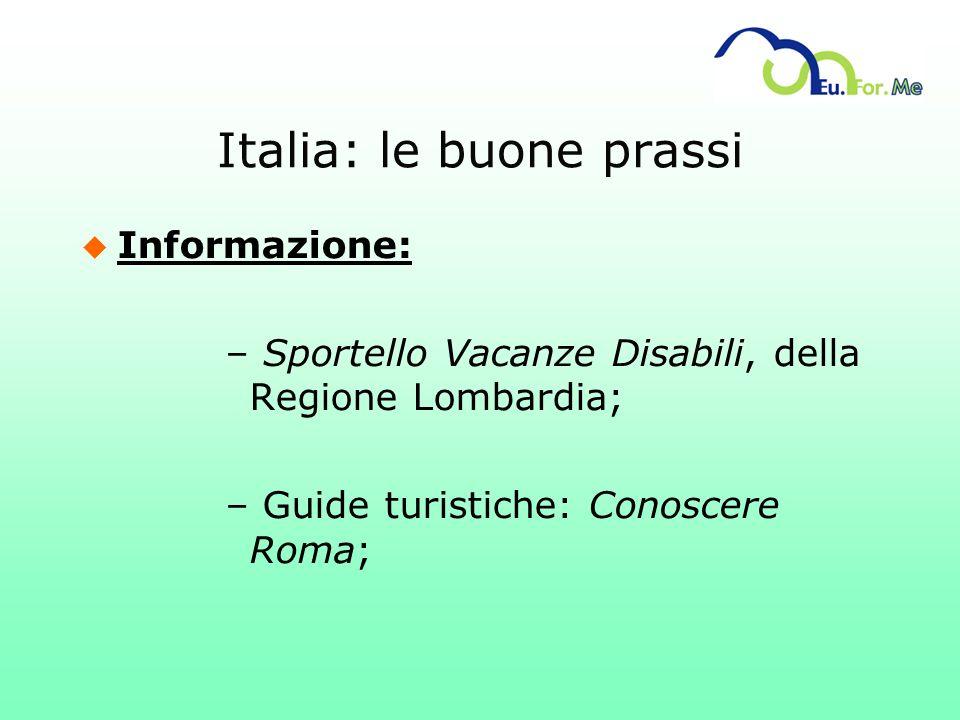 Italia: le buone prassi u Informazione: – Sportello Vacanze Disabili, della Regione Lombardia; – Guide turistiche: Conoscere Roma;