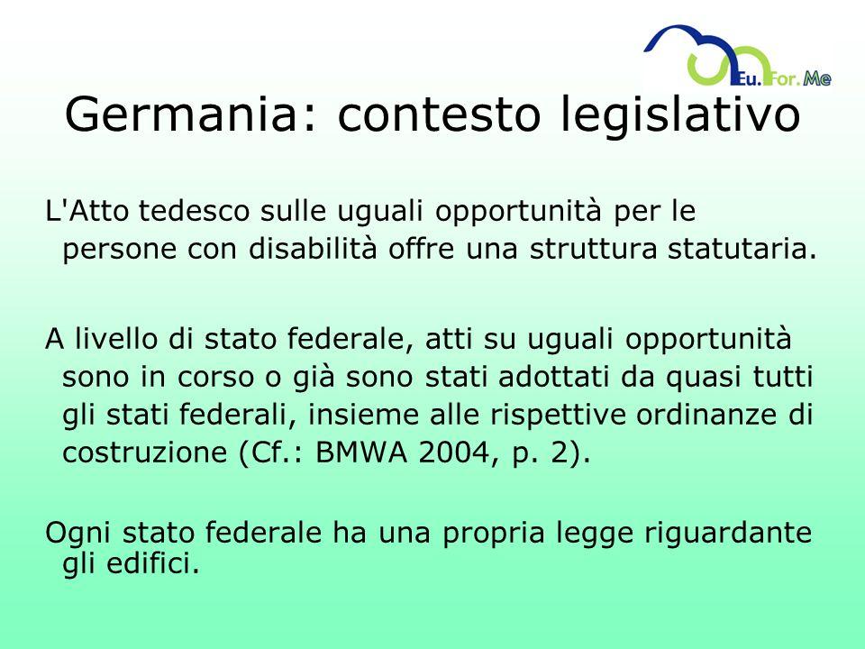 Germania: contesto legislativo L'Atto tedesco sulle uguali opportunità per le persone con disabilità offre una struttura statutaria. A livello di stat