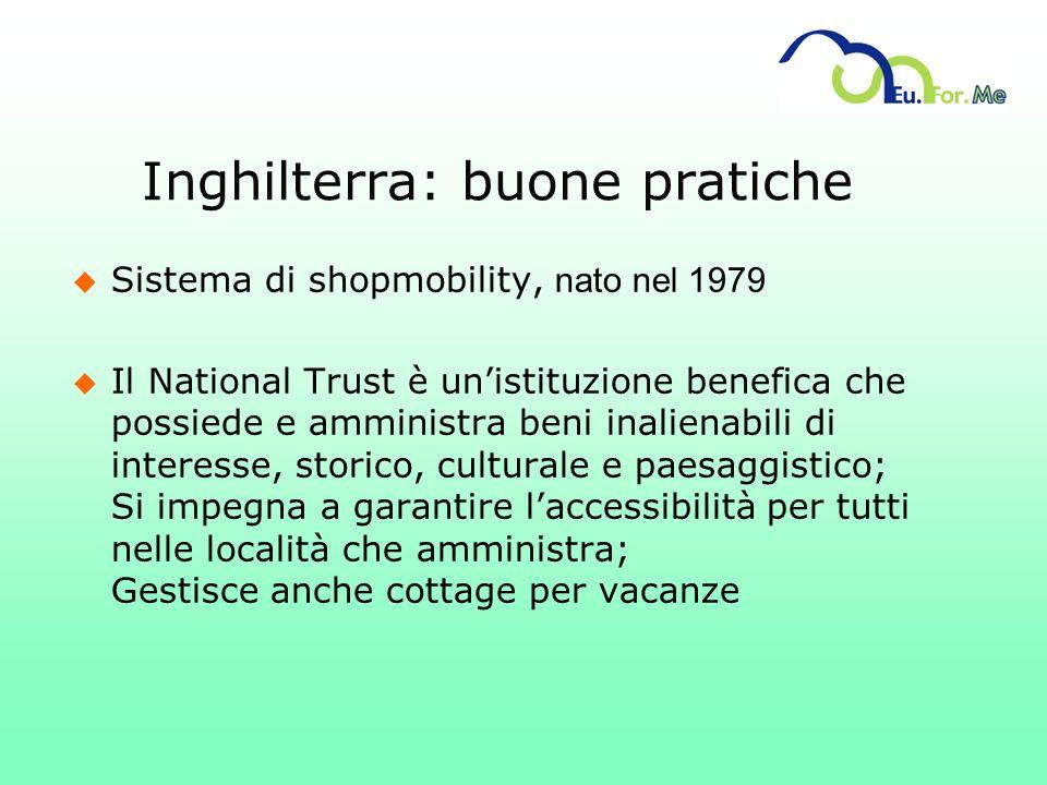 Inghilterra: buone pratiche Sistema di shopmobility, nato nel 1979 u Il National Trust è unistituzione benefica che possiede e amministra beni inalien