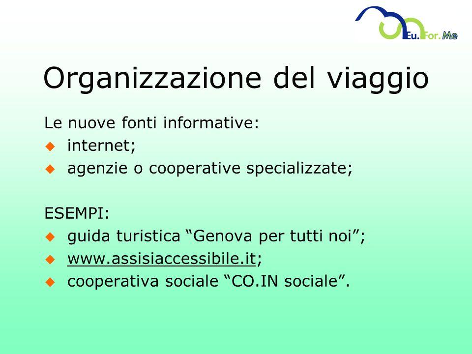 Le nuove fonti informative: u internet; u agenzie o cooperative specializzate; ESEMPI: u guida turistica Genova per tutti noi; u www.assisiaccessibile