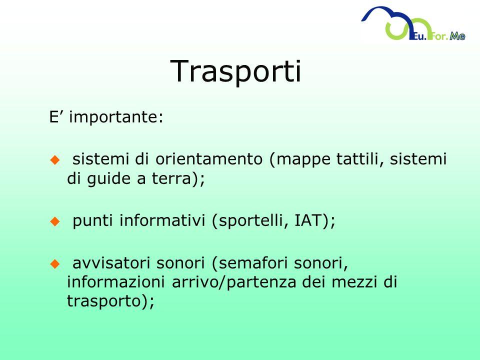 E importante: u sistemi di orientamento (mappe tattili, sistemi di guide a terra); u punti informativi (sportelli, IAT); u avvisatori sonori (semafori