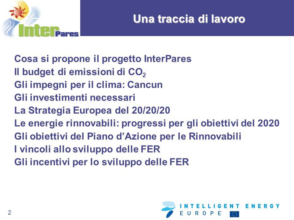 2 Cosa si propone il progetto InterPares Il budget di emissioni di CO 2 Gli impegni per il clima: Cancun Gli investimenti necessari La Strategia Europ