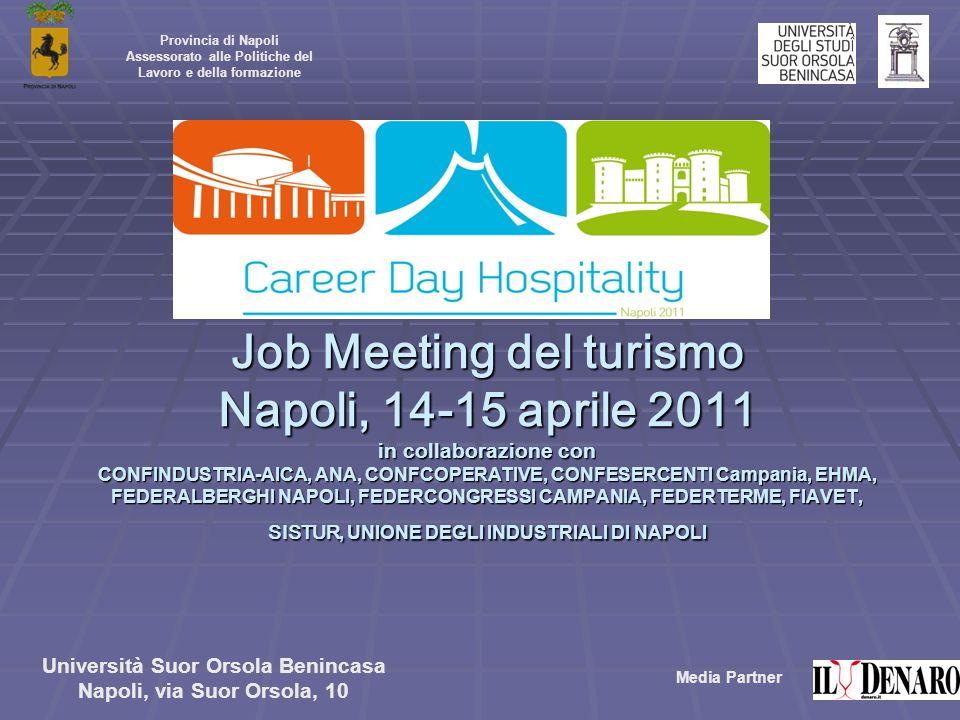 Job Meeting del turismo Napoli, 14-15 aprile 2011 in collaborazione con CONFINDUSTRIA-AICA, ANA, CONFCOPERATIVE, CONFESERCENTI Campania, EHMA, FEDERAL