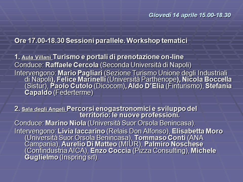 Ore 17.00-18.30 Sessioni parallele. Workshop tematici 1. Aula Villani Turismo e portali di prenotazione on-line Conduce: Raffaele Cercola (Seconda Uni