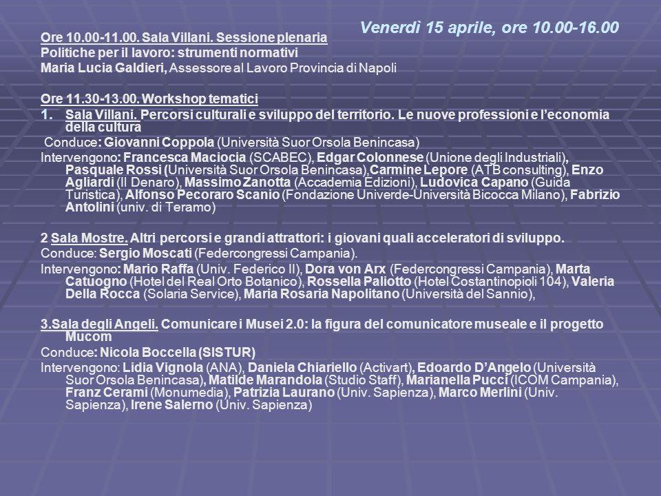 Venerdì 15 aprile, ore 10.00-16.00 Ore 10.00-11.00. Sala Villani. Sessione plenaria Politiche per il lavoro: strumenti normativi Maria Lucia Galdieri,