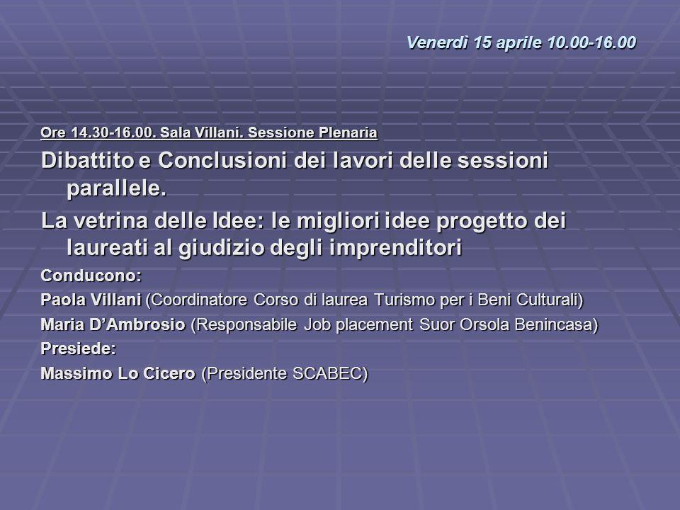 Ore 14.30-16.00. Sala Villani. Sessione Plenaria Dibattito e Conclusioni dei lavori delle sessioni parallele. La vetrina delle Idee: le migliori idee
