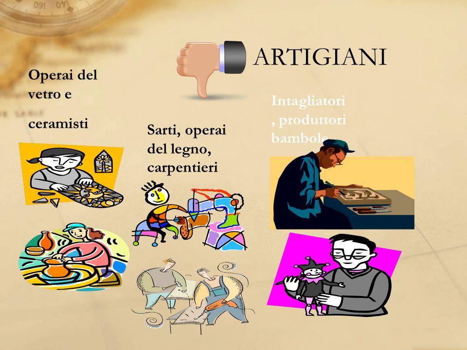 ARTIGIANI Operai del vetro e ceramisti Sarti, operai del legno, carpentieri Intagliatori, produttori bambole