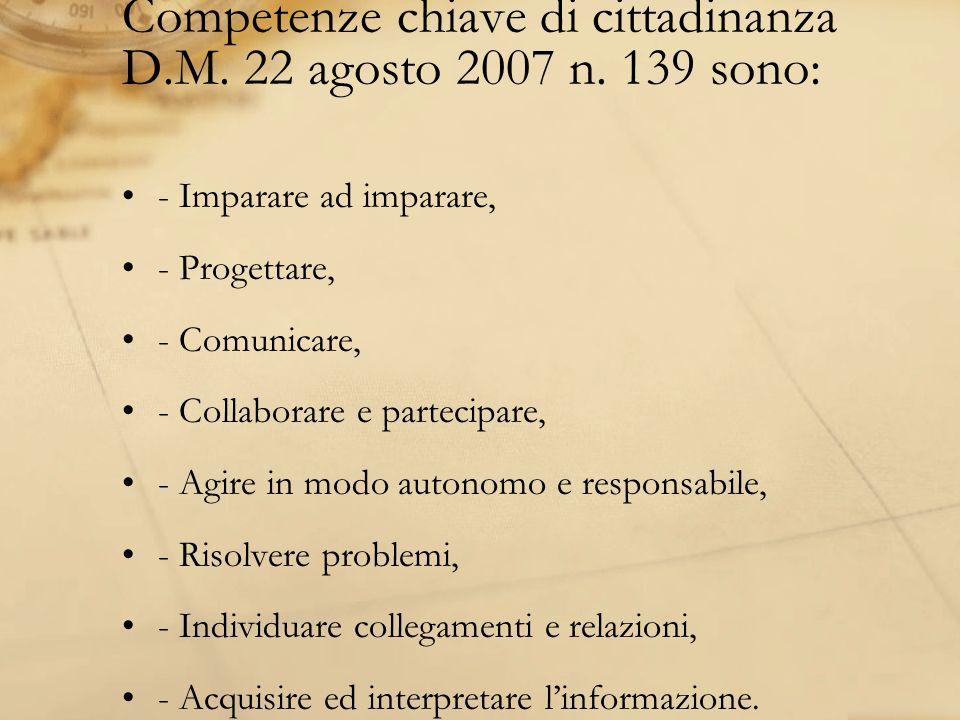Competenze chiave di cittadinanza D.M. 22 agosto 2007 n. 139 sono: - Imparare ad imparare, - Progettare, - Comunicare, - Collaborare e partecipare, -