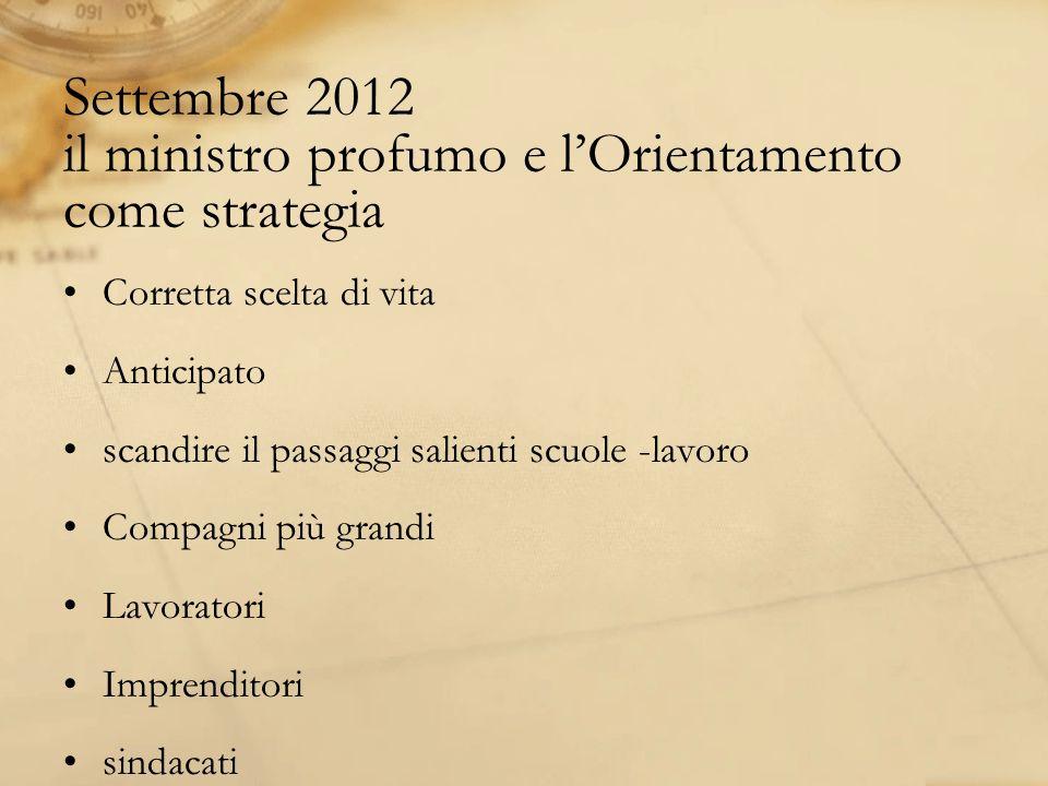 Settembre 2012 il ministro profumo e lOrientamento come strategia Corretta scelta di vita Anticipato scandire il passaggi salienti scuole -lavoro Comp