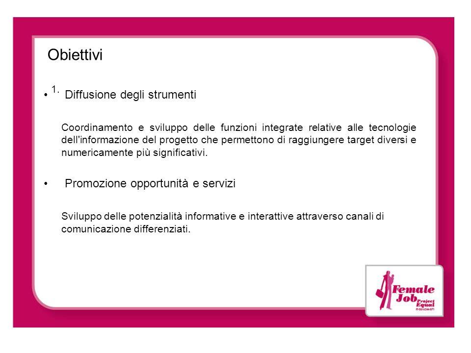 Obiettivi 1. Diffusione degli strumenti Coordinamento e sviluppo delle funzioni integrate relative alle tecnologie dell'informazione del progetto che