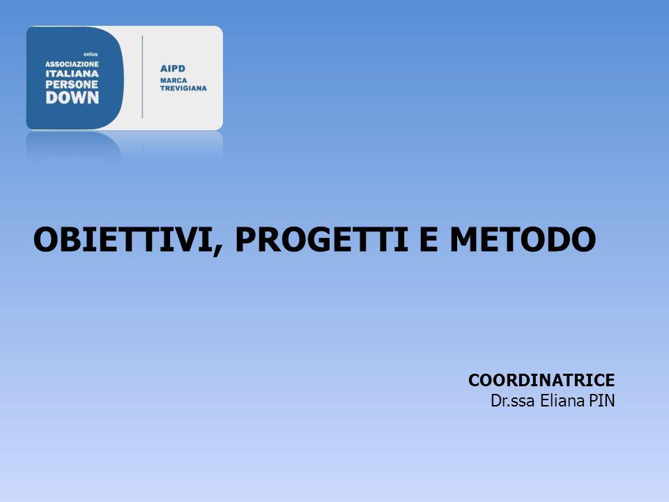 OBIETTIVI, PROGETTI E METODO COORDINATRICE Dr.ssa Eliana PIN