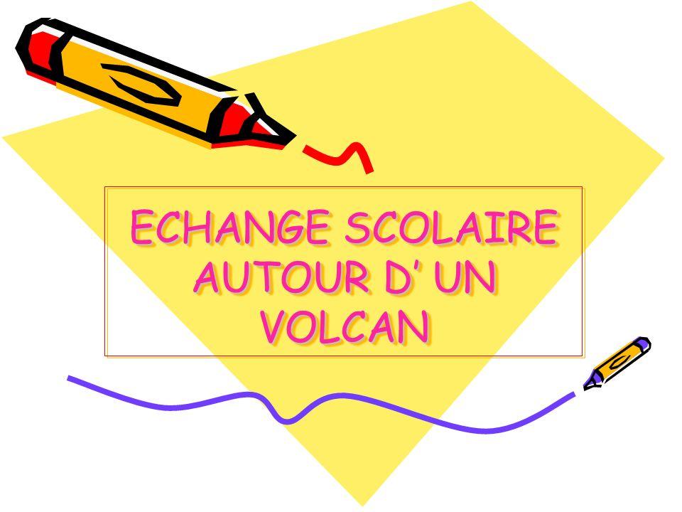 ECHANGE SCOLAIRE AUTOUR D UN VOLCAN ECHANGE SCOLAIRE AUTOUR D UN VOLCAN