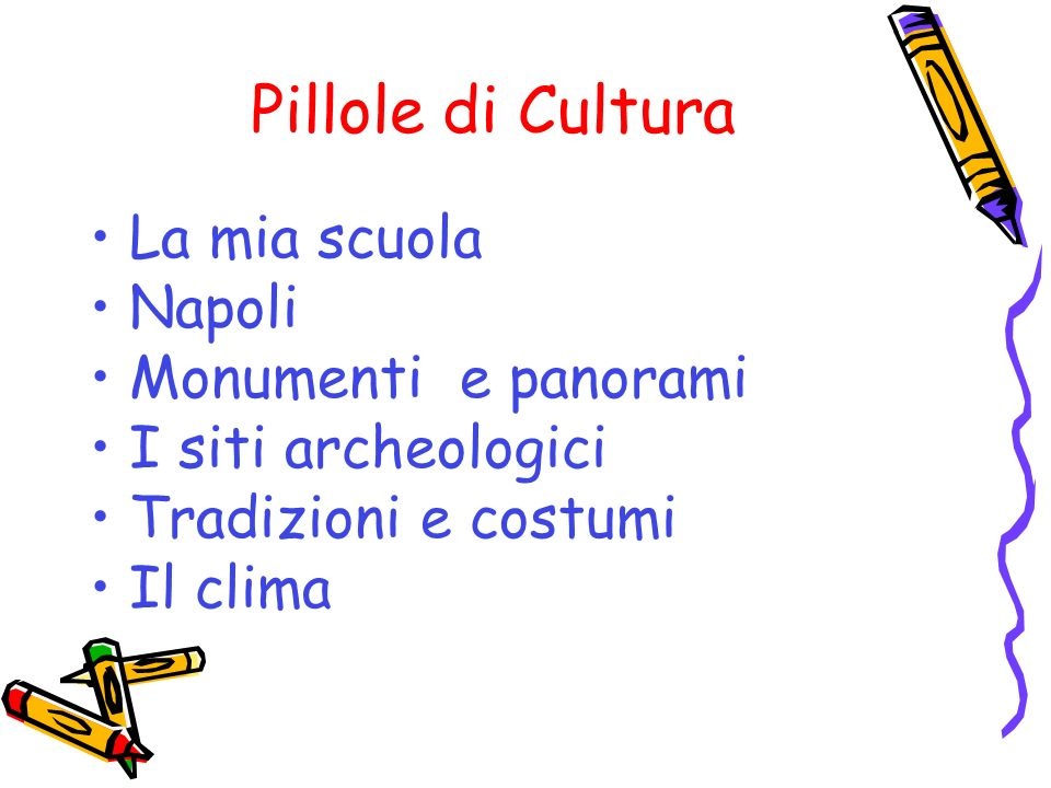 Pillole di Cultura La mia scuola Napoli Monumenti e panorami I siti archeologici Tradizioni e costumi Il clima