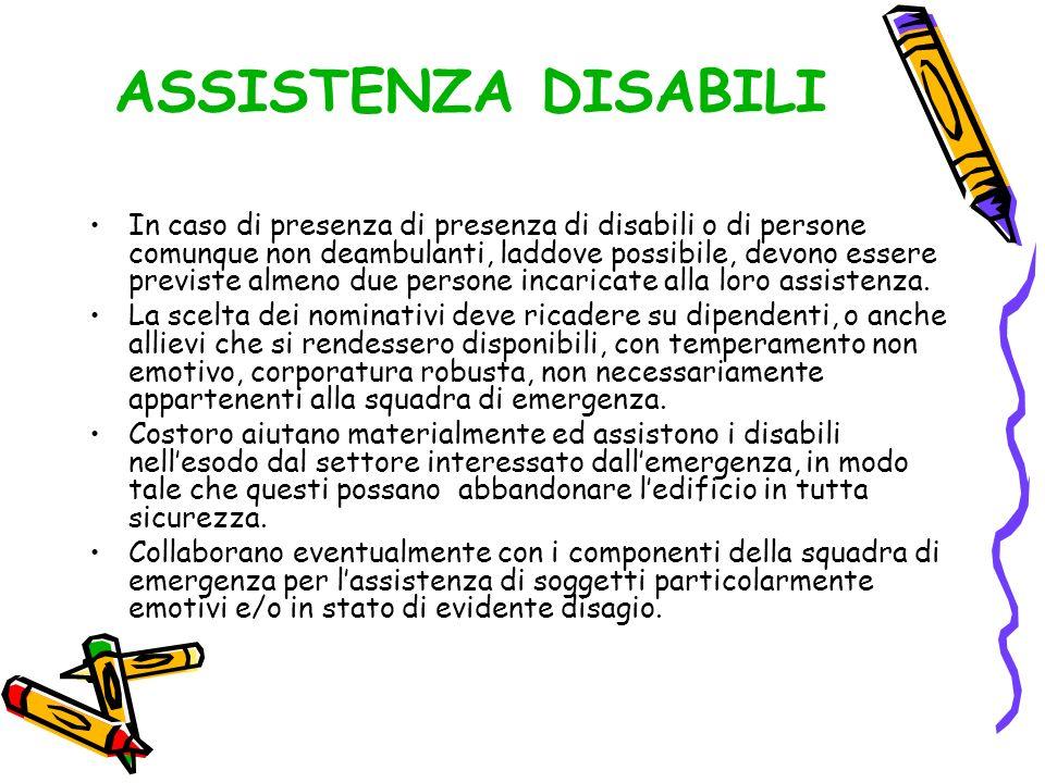 ASSISTENZA DISABILI In caso di presenza di presenza di disabili o di persone comunque non deambulanti, laddove possibile, devono essere previste almen
