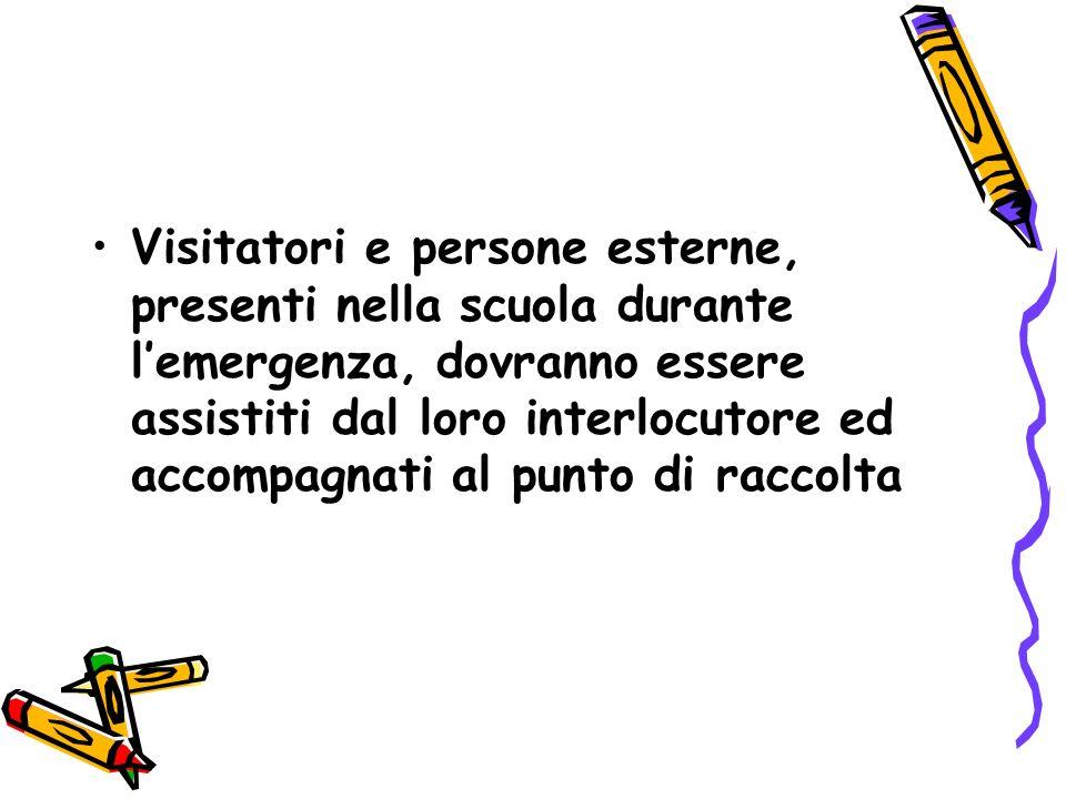 Visitatori e persone esterne, presenti nella scuola durante lemergenza, dovranno essere assistiti dal loro interlocutore ed accompagnati al punto di r