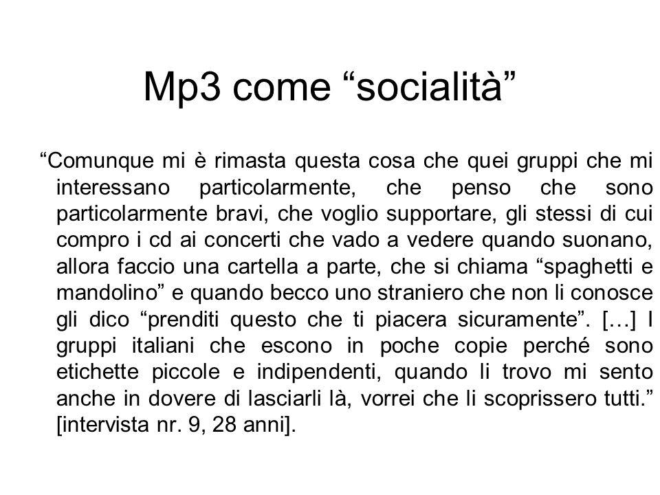Mp3 come socialità Comunque mi è rimasta questa cosa che quei gruppi che mi interessano particolarmente, che penso che sono particolarmente bravi, che