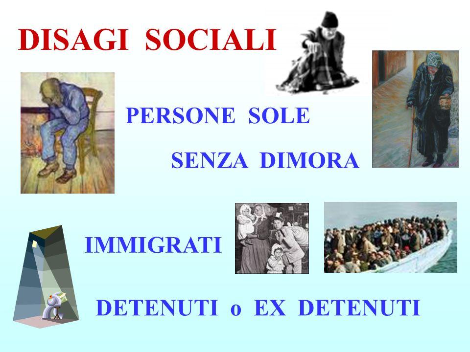 PERSONE SOLE IMMIGRATI DETENUTI o EX DETENUTI SENZA DIMORA DISAGI SOCIALI