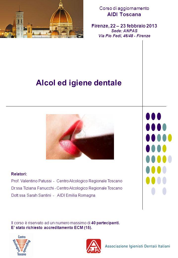 Alcol ed igiene dentale Relatori: Prof. Valentino Patussi - Centro Alcologico Regionale Toscano Dr.ssa Tiziana Fanucchi - Centro Alcologico Regionale