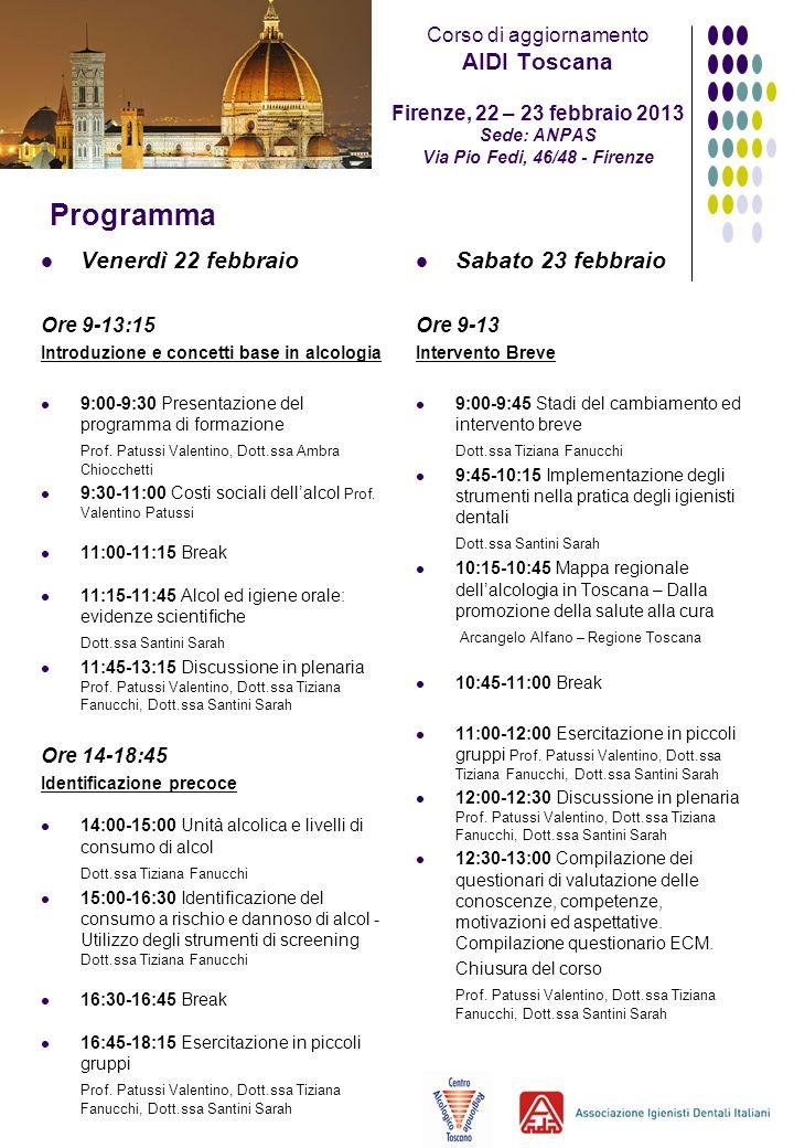 Programma Venerdì 22 febbraio Ore 9-13:15 Introduzione e concetti base in alcologia 9:00-9:30 Presentazione del programma di formazione Prof. Patussi