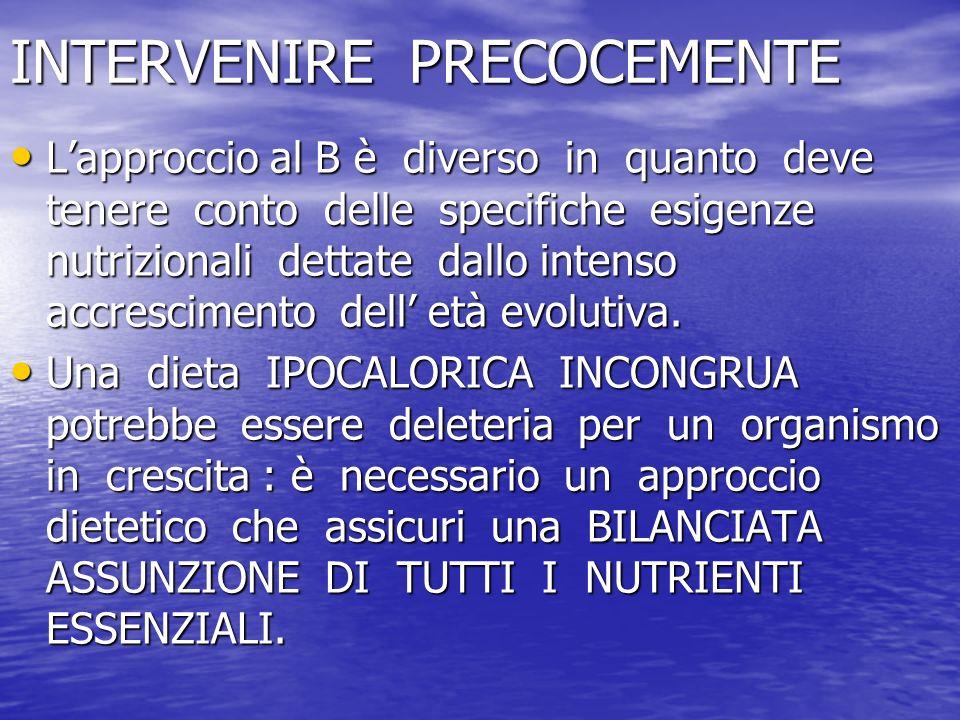 INTERVENIRE PRECOCEMENTE Lapproccio al B è diverso in quanto deve tenere conto delle specifiche esigenze nutrizionali dettate dallo intenso accrescime