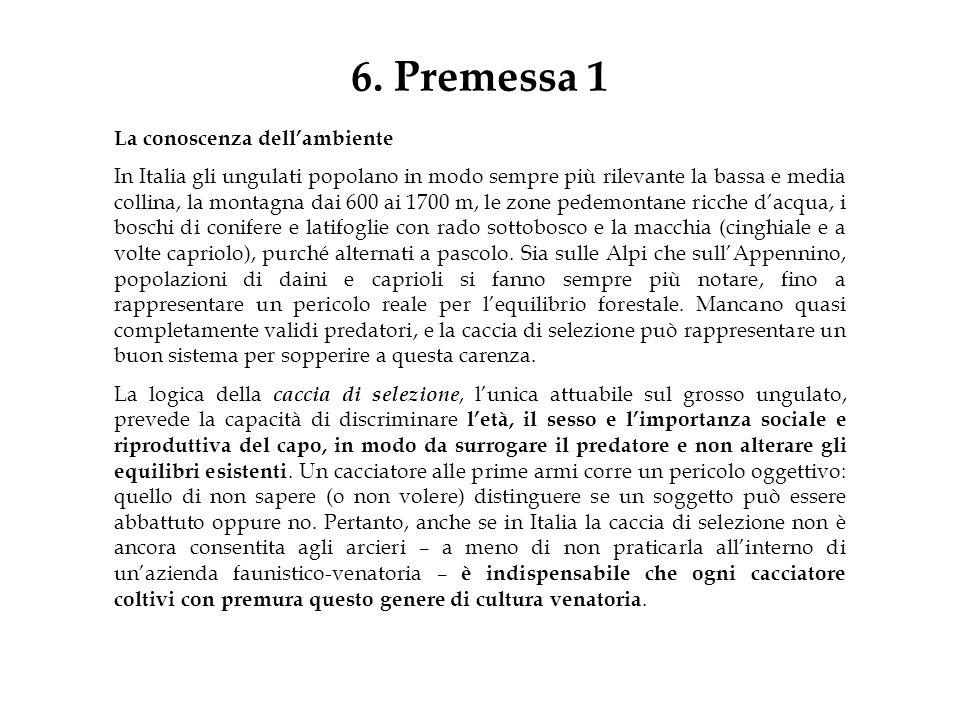 6. Premessa 1 La conoscenza dellambiente In Italia gli ungulati popolano in modo sempre più rilevante la bassa e media collina, la montagna dai 600 ai