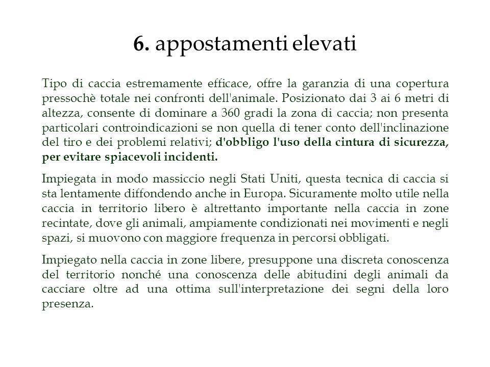 6. appostamenti elevati Tipo di caccia estremamente efficace, offre la garanzia di una copertura pressochè totale nei confronti dell'animale. Posizion