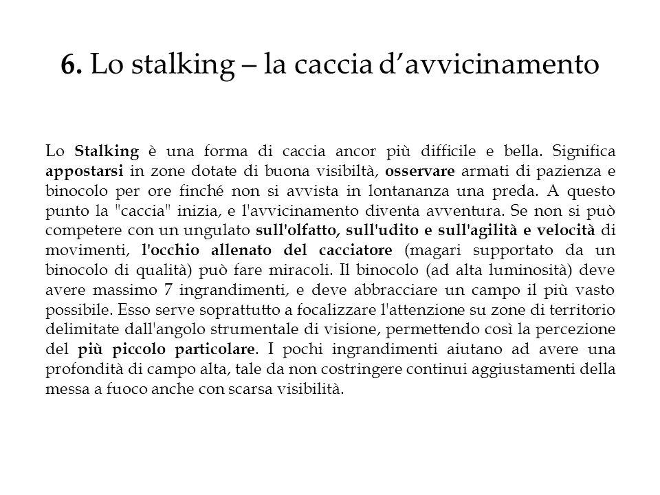 6. Lo stalking – la caccia davvicinamento Lo Stalking è una forma di caccia ancor più difficile e bella. Significa appostarsi in zone dotate di buona