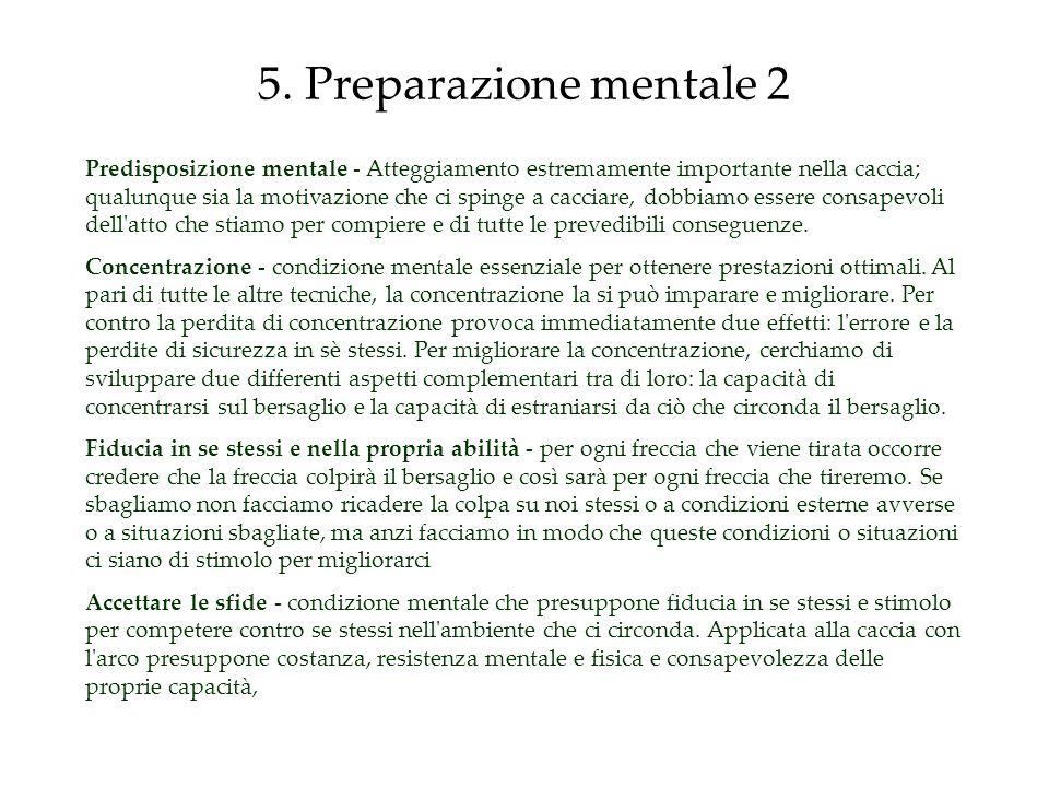 5. Preparazione mentale 2 Predisposizione mentale - Atteggiamento estremamente importante nella caccia; qualunque sia la motivazione che ci spinge a c