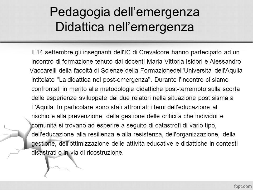 Pedagogia dellemergenza Didattica nellemergenza Il 14 settembre gli insegnanti dell'IC di Crevalcore hanno partecipato ad un incontro di formazione te